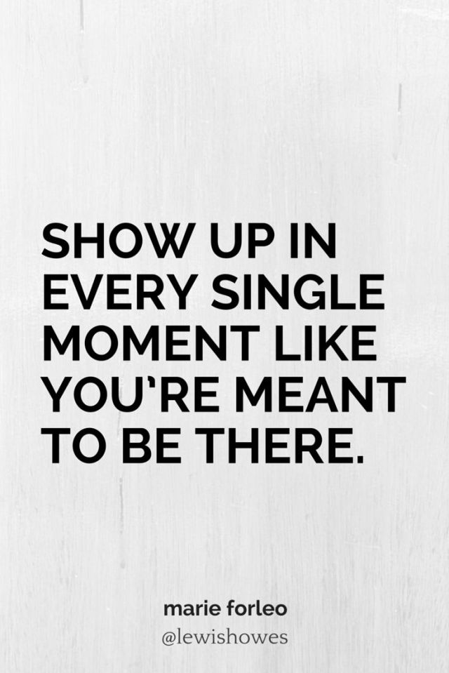 show-up-every-single-moment-mant-to-be-there-motivational-quotes-sayings-pictures